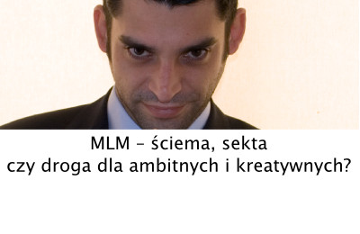 MLM – ściema, sekta czy droga dla ambitnych i kreatywnych?